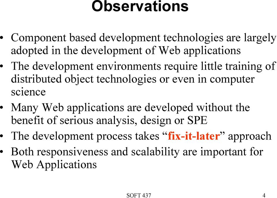 science Many Web applications are developed without the benefit of serious analysis, design or SPE The