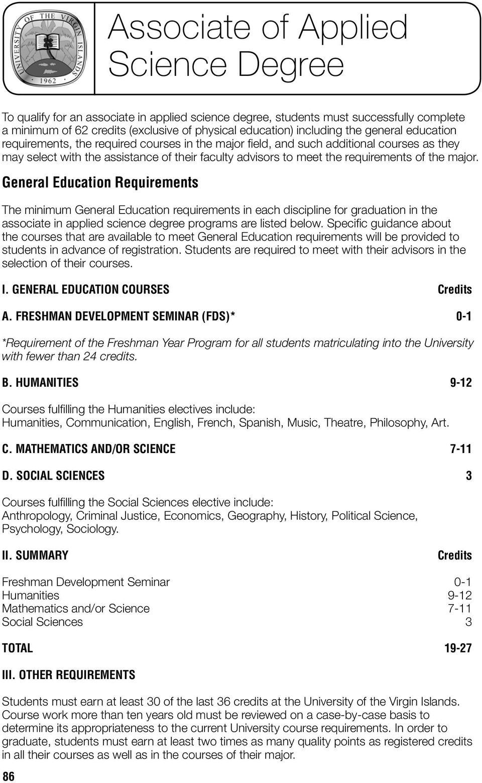 major. General Education Requirements The minimum General Education requirements in each discipline for graduation in the associate in applied science degree programs are listed below.