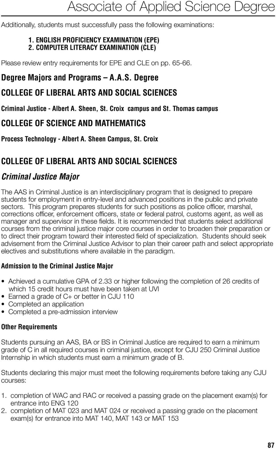Degree COLLEGE OF LIBERAL ARTS AND SOCIAL SCIENCES Criminal Justice - Albert A. Sheen, St. Croix campus and St. Thomas campus COLLEGE OF SCIENCE AND MATHEMATICS Process Technology - Albert A.