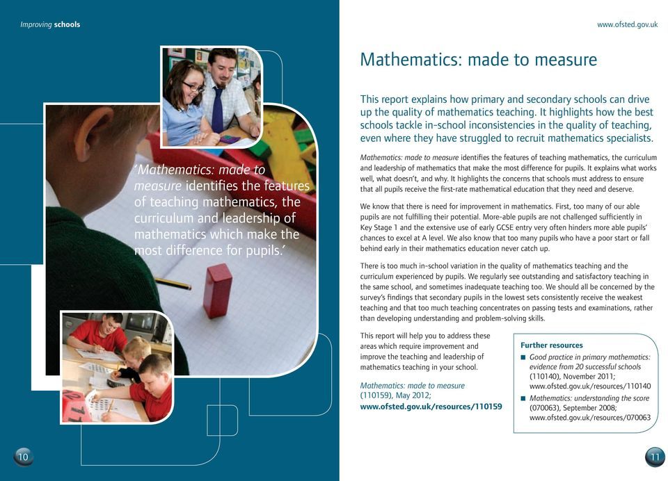 Mathematics: made to measure identifies the features of teaching mathematics, the curriculum and leadership of mathematics which make the most difference for pupils.