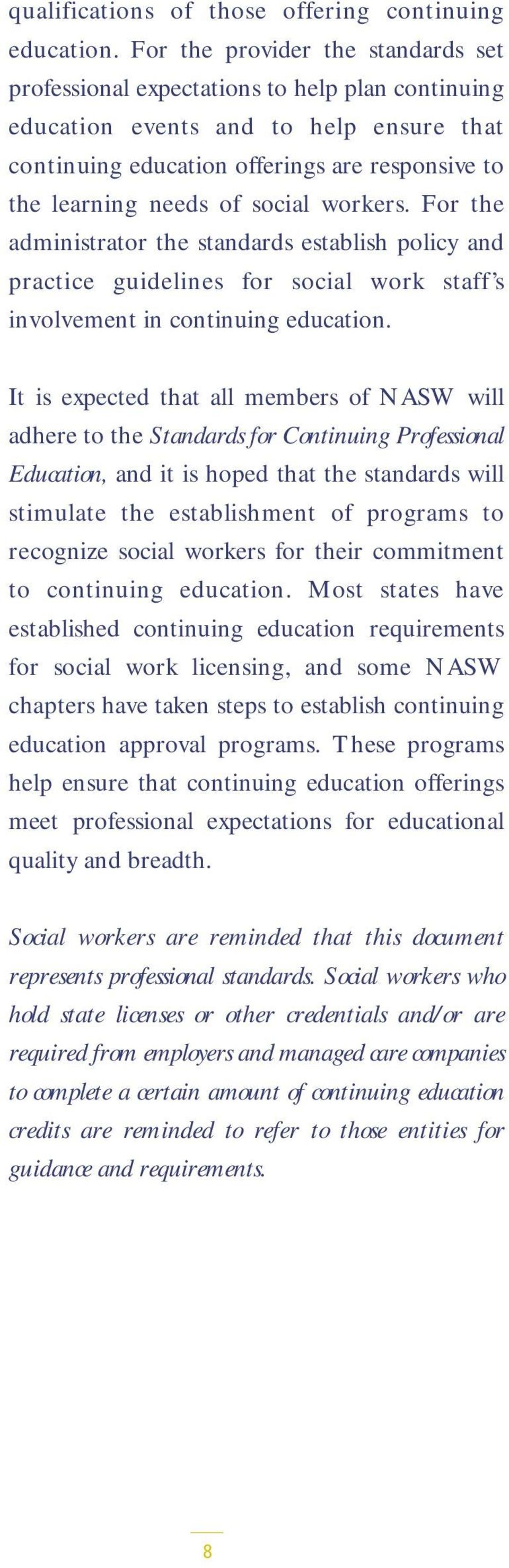 social workers. For the administrator the standards establish policy and practice guidelines for social work staff s involvement in continuing education.