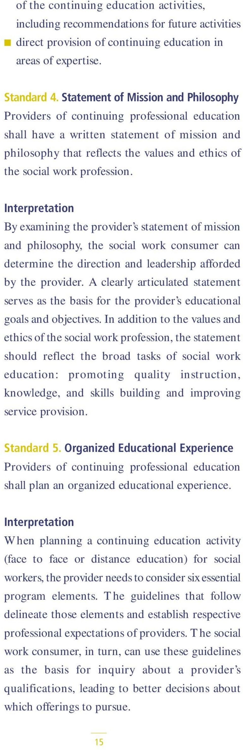 profession. Interpretation By examining the provider s statement of mission and philosophy, the social work consumer can determine the direction and leadership afforded by the provider.