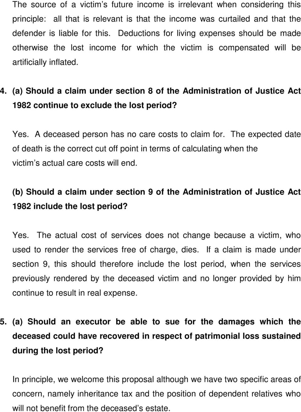 (a) Should a claim under section 8 of the Administration of Justice Act 1982 continue to exclude the lost period? Yes. A deceased person has no care costs to claim for.