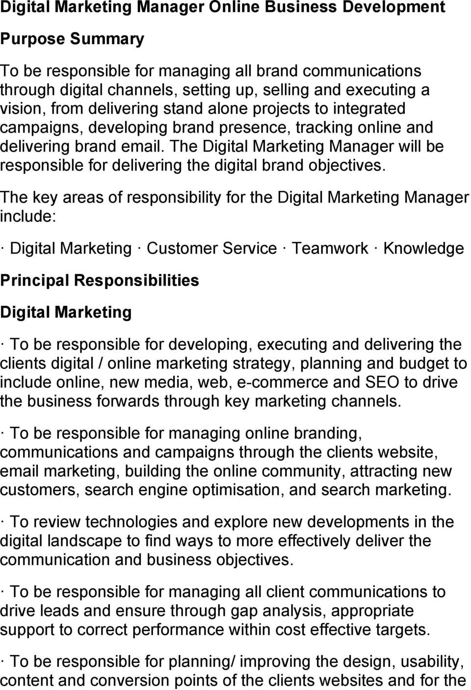 The Digital Marketing Manager will be responsible for delivering the digital brand objectives.