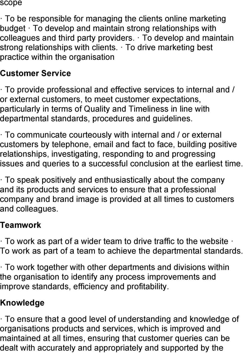 To drive marketing best practice within the organisation Customer Service To provide professional and effective services to internal and / or external customers, to meet customer expectations,