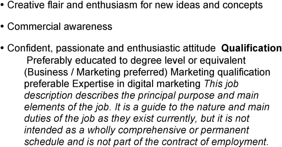 marketing This job description describes the principal purpose and main elements of the job.