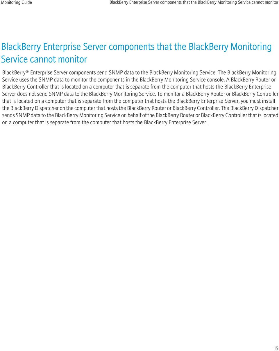 The BlackBerry Monitoring Service uses the SNMP data to monitor the components in the BlackBerry Monitoring Service console.