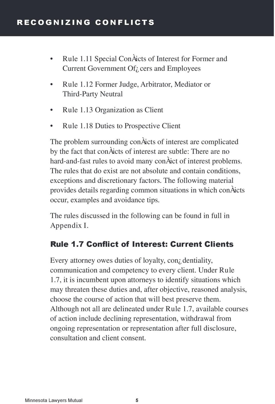 18 Duties to Prospective Client The problem surrounding conàicts of interest are complicated by the fact that conàicts of interest are subtle: There are no hard-and-fast rules to avoid many conàict