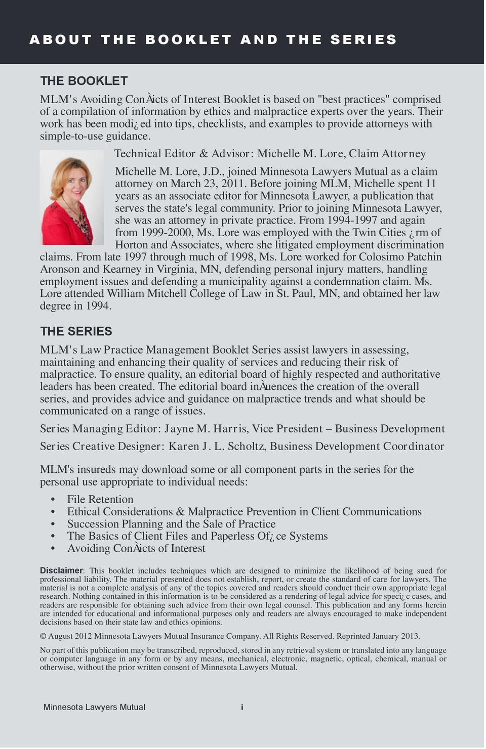 Lore, Claim Attor ney Michelle M. Lore, J.D., joined Minnesota Lawyers Mutual as a claim attorney on March 23, 2011.