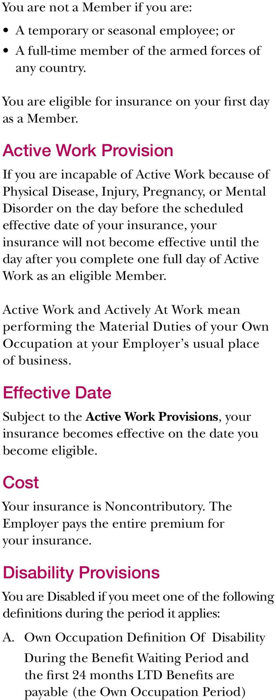 insurance will not become effective until the day after you complete one full day of Active Work as an eligible Member.