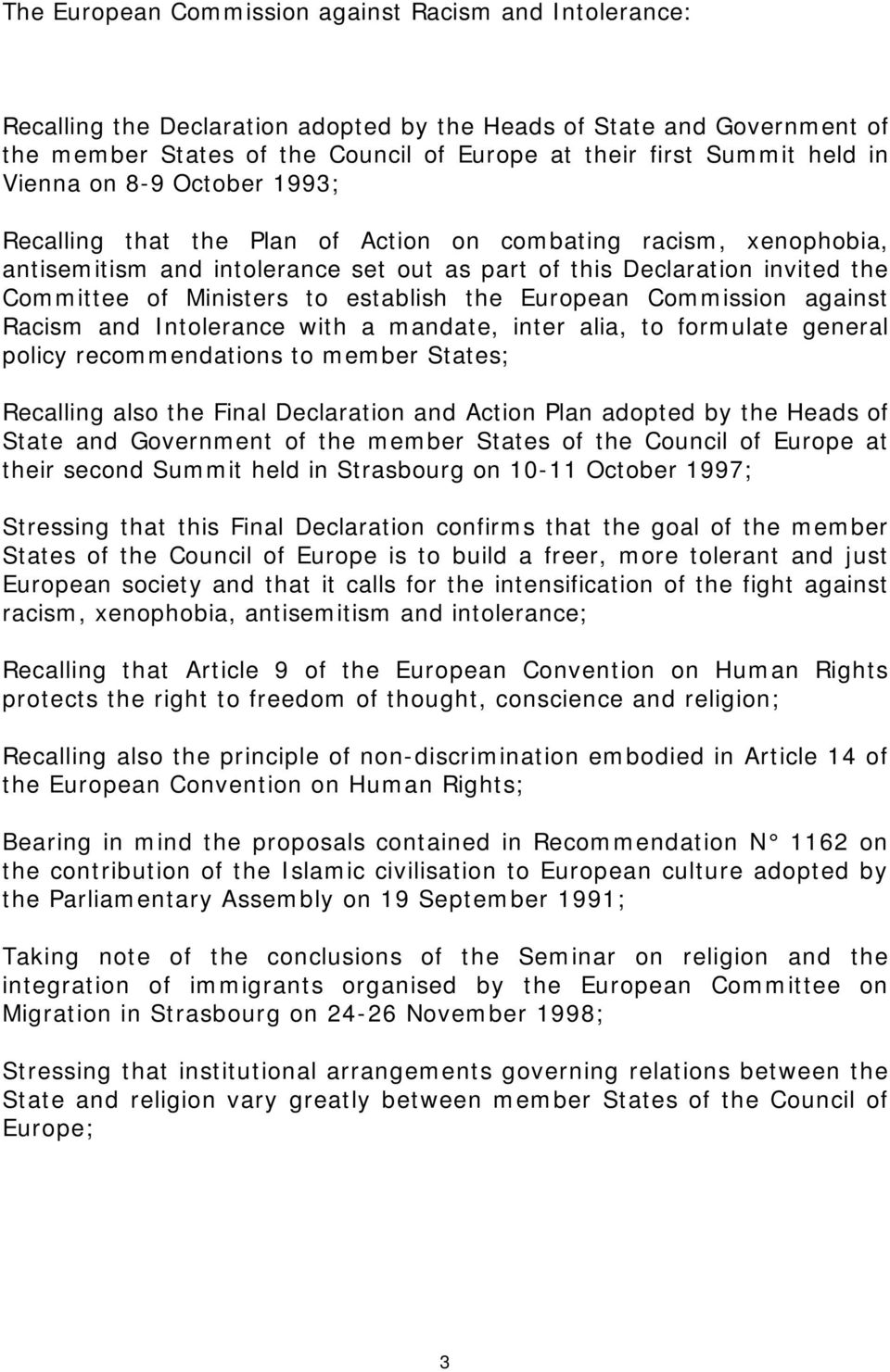 to establish the European Commission against Racism and Intolerance with a mandate, inter alia, to formulate general policy recommendations to member States; Recalling also the Final Declaration and