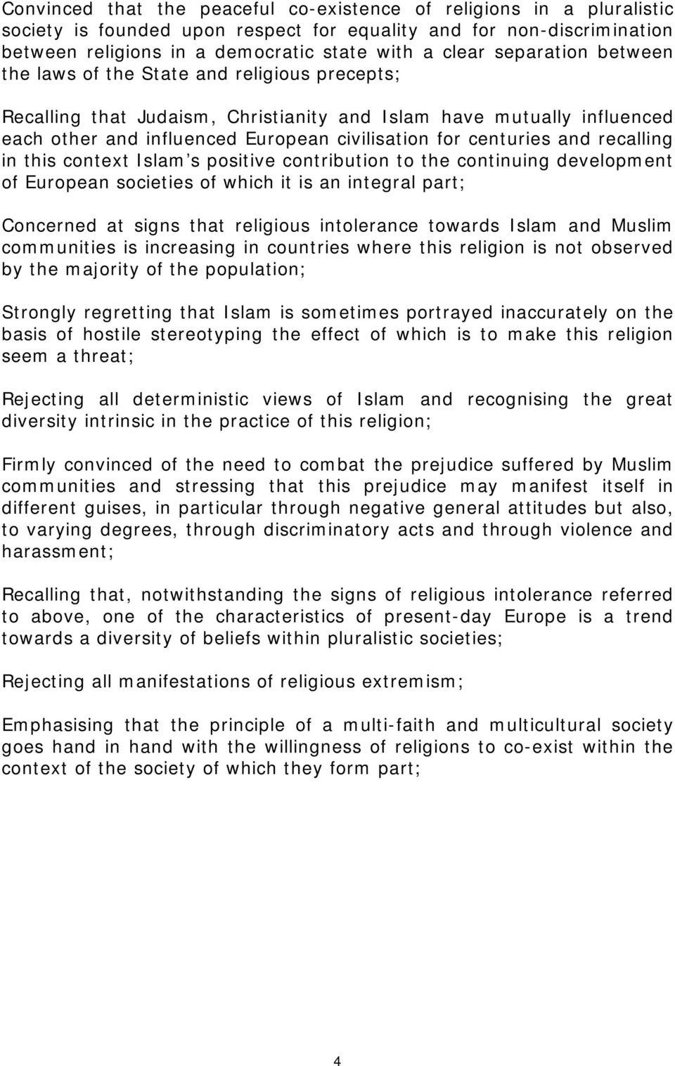 and recalling in this context Islam s positive contribution to the continuing development of European societies of which it is an integral part; Concerned at signs that religious intolerance towards