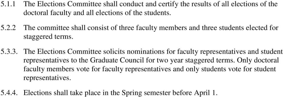 3. The Elections Committee solicits nominations for faculty representatives and student representatives to the Graduate Council for two year