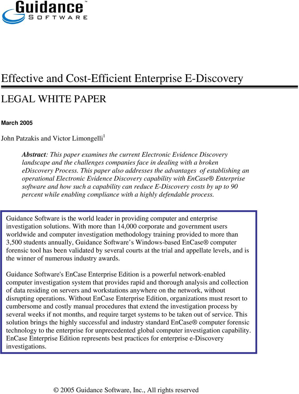 This paper also addresses the advantages of establishing an operational Electronic Evidence Discovery capability with EnCase Enterprise software and how such a capability can reduce E-Discovery costs