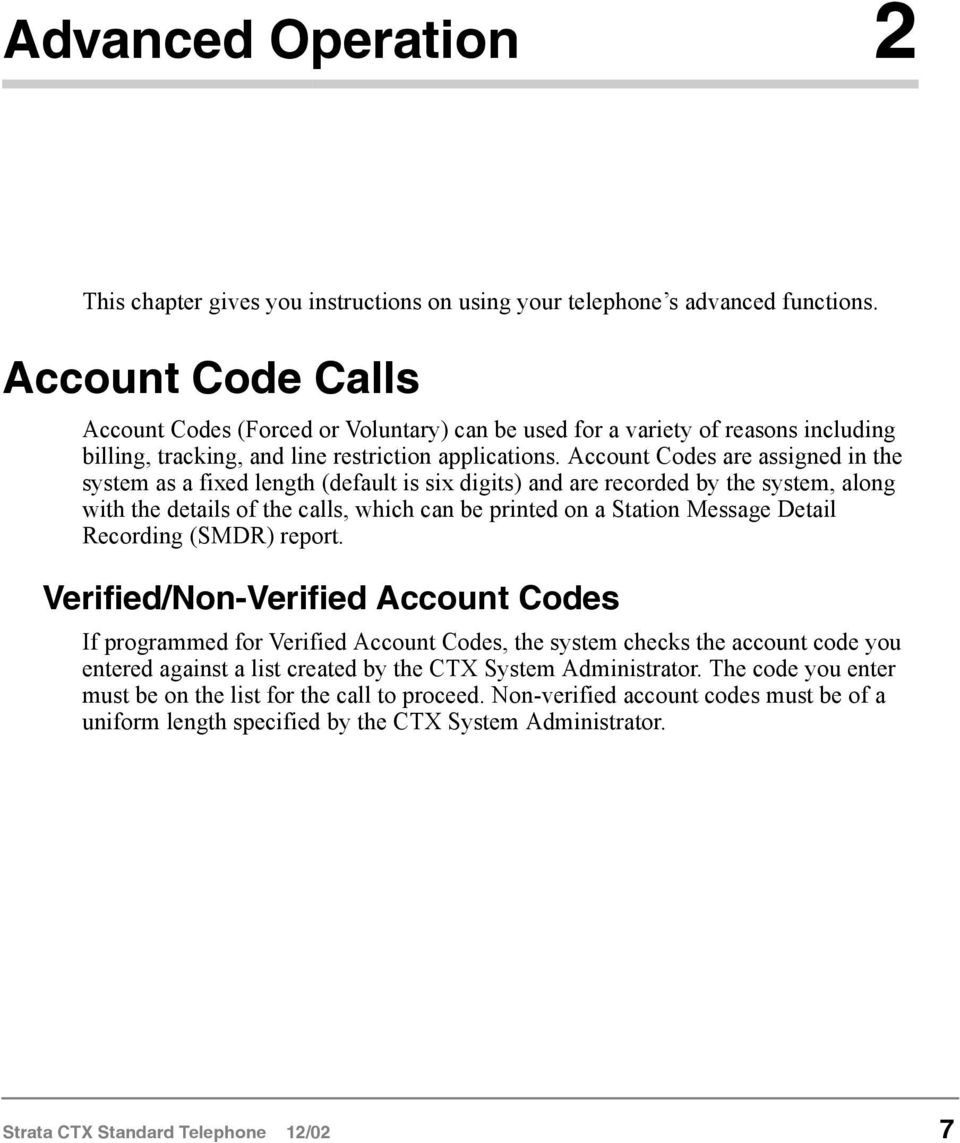 Account Codes are assigned in the system as a fixed length (default is six digits) and are recorded by the system, along with the details of the calls, which can be printed on a Station Message