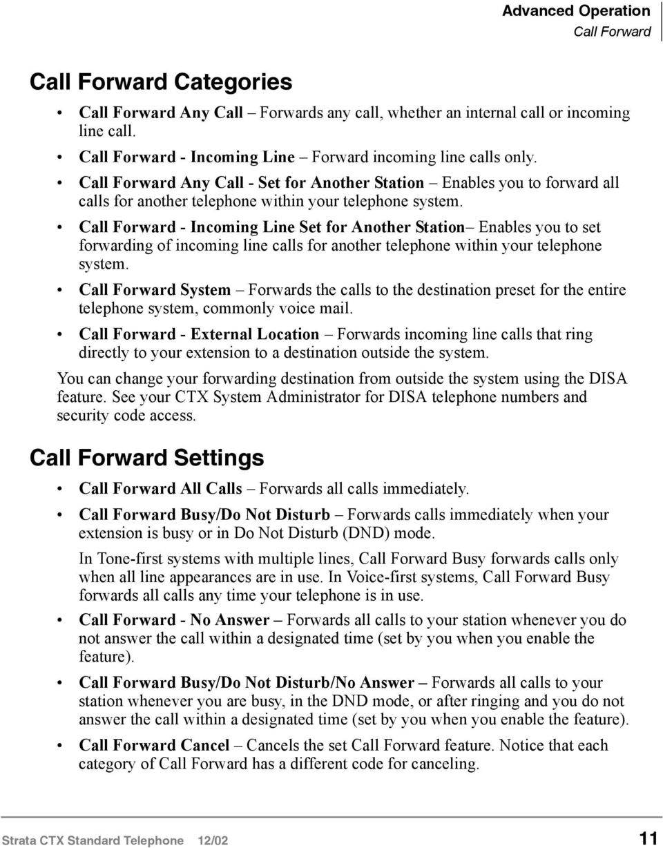 Call Forward - Incoming Line Set for Another Station Enables you to set forwarding of incoming line calls for another telephone within your telephone system.