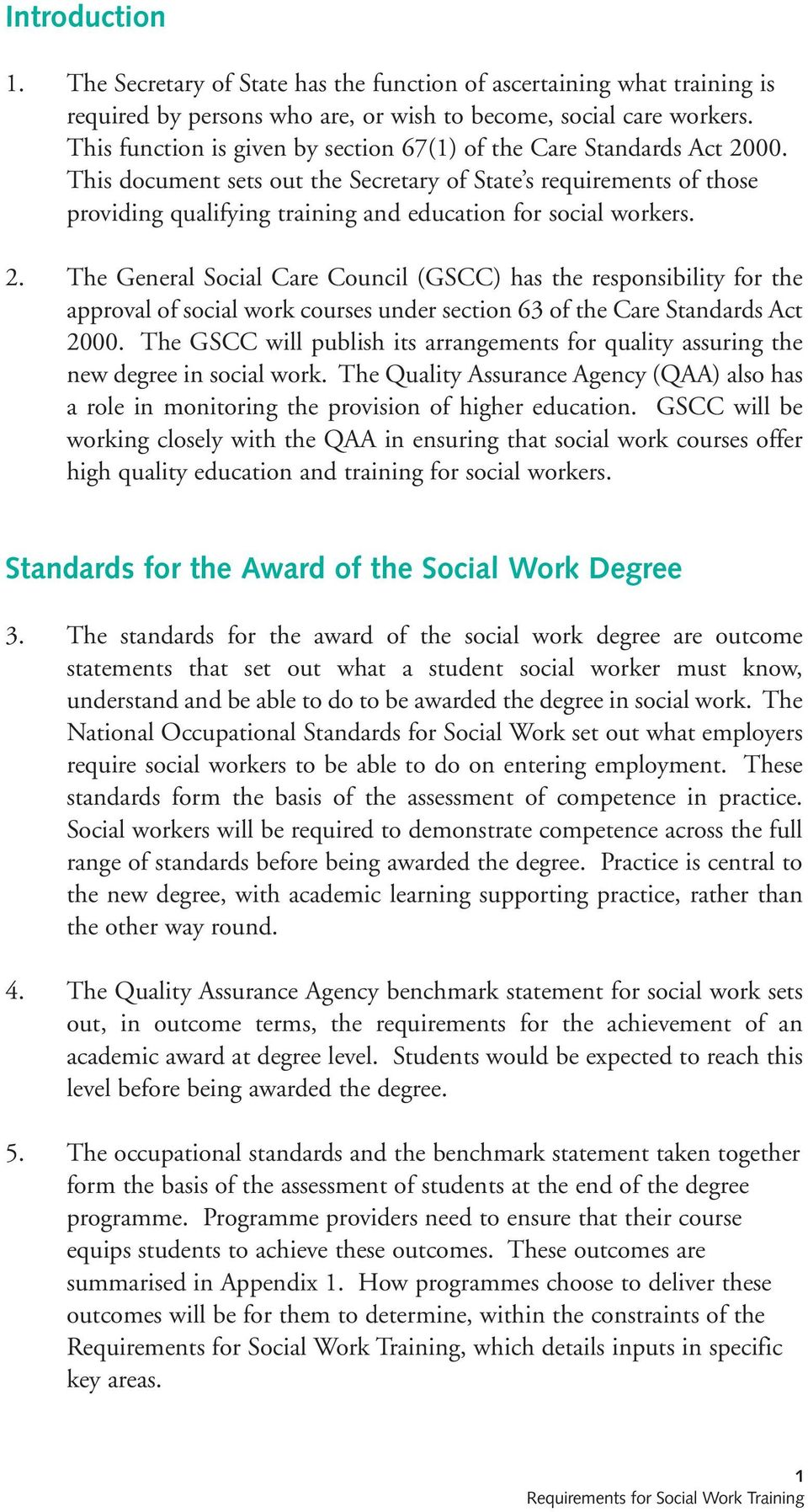 This document sets out the Secretary of State s requirements of those providing qualifying training and education for social workers. 2.