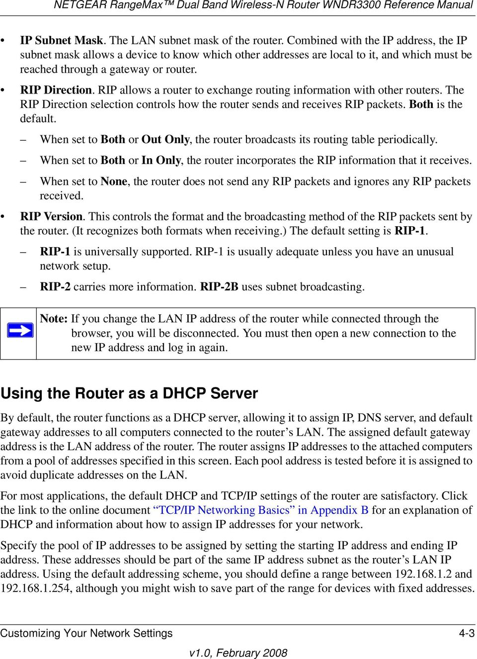 RIP allows a router to exchange routing information with other routers. The RIP Direction selection controls how the router sends and receives RIP packets. Both is the default.