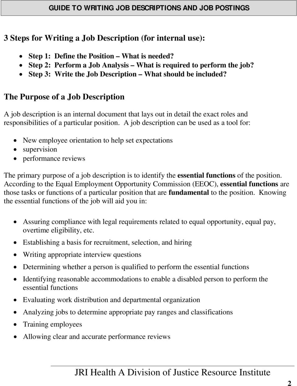 The Purpose of a Job Description A job description is an internal document that lays out in detail the exact roles and responsibilities of a particular position.