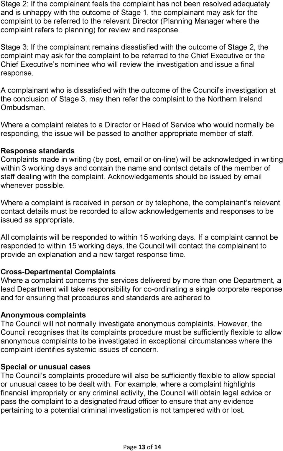 Stage 3: If the complainant remains dissatisfied with the outcome of Stage 2, the complaint may ask for the complaint to be referred to the Chief Executive or the Chief Executive s nominee who will