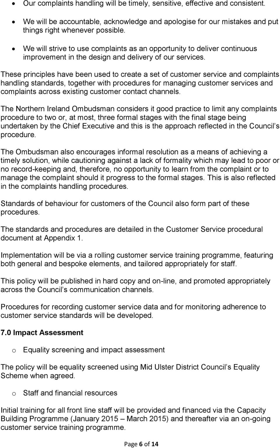 These principles have been used to create a set of customer service and complaints handling standards, together with procedures for managing customer services and complaints across existing customer