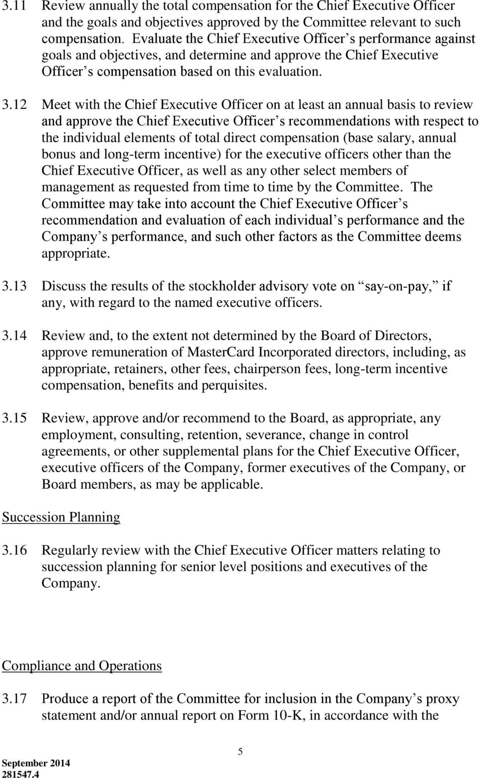 12 Meet with the Chief Executive Officer on at least an annual basis to review and approve the Chief Executive Officer s recommendations with respect to the individual elements of total direct