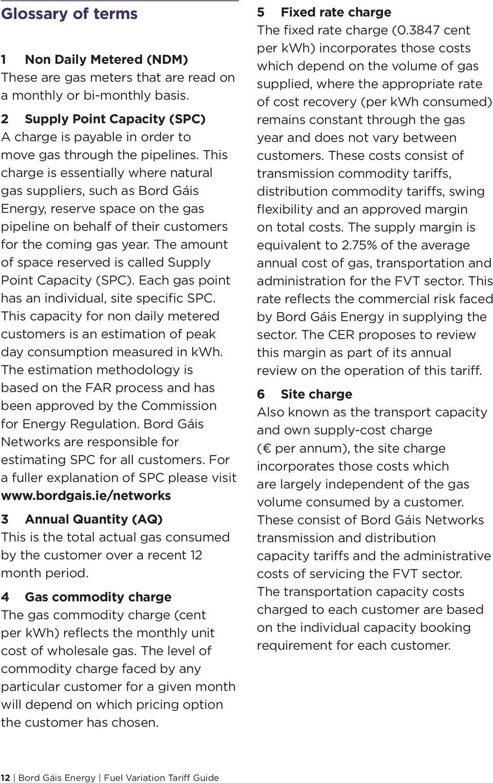 This charge is essentially where natural gas suppliers, such as Bord Gáis Energy, reserve space on the gas pipeline on behalf of their customers for the coming gas year.