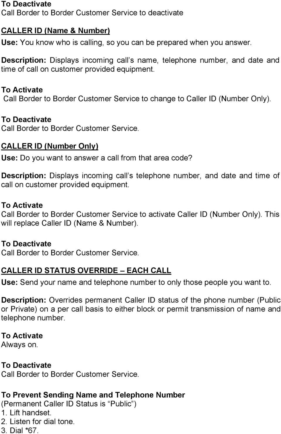 CALLER ID (Number Only) Use: Do you want to answer a call from that area code? Description: Displays incoming call s telephone number, and date and time of call on customer provided equipment.