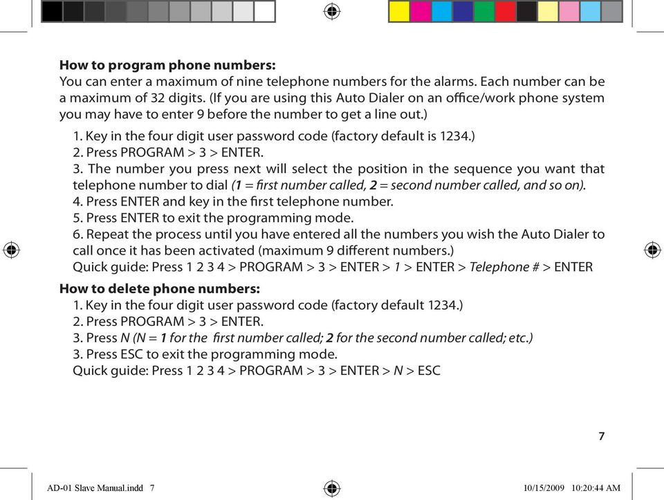 ) 2. Press PROGRAM > 3 > ENTER. 3. The number you press next will select the position in the sequence you want that telephone number to dial (1 = first number called, 2 = second number called, and so on).