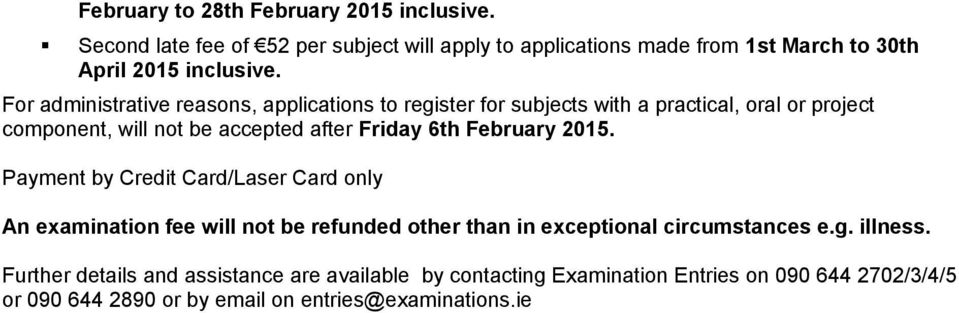 February 2015. Payment by Credit Card/Laser Card only An examination fee will not be refunded other than in exceptional circumstances e.g. illness.