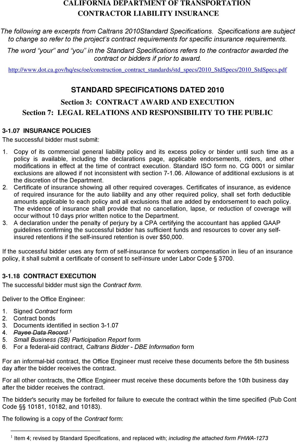 The word your and you in the Standard Specifications refers to the contractor awarded the contract or bidders if prior to award. http://www.dot.ca.gov/hq/esc/oe/construction_contract_standards/std_specs/2010_stdspecs/2010_stdspecs.