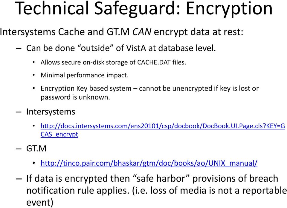 Encryption Key based system cannot be unencrypted if key is lost or password is unknown. Intersystems GT.M http://docs.intersystems.