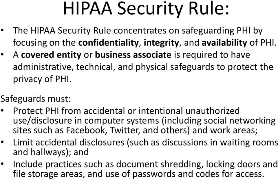 Safeguards must: Protect PHI from accidental or intentional unauthorized use/disclosure in computer systems (including social networking sites such as Facebook, Twitter, and