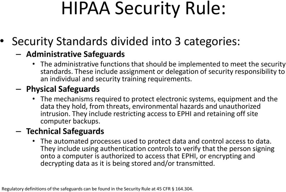 Physical Safeguards The mechanisms required to protect electronic systems, equipment and the data they hold, from threats, environmental hazards and unauthorized intrusion.
