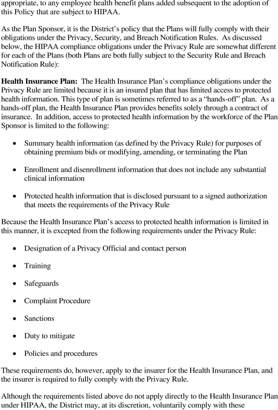 As discussed below, the HIPAA compliance obligations under the Privacy Rule are somewhat different for each of the Plans (both Plans are both fully subject to the Security Rule and Breach