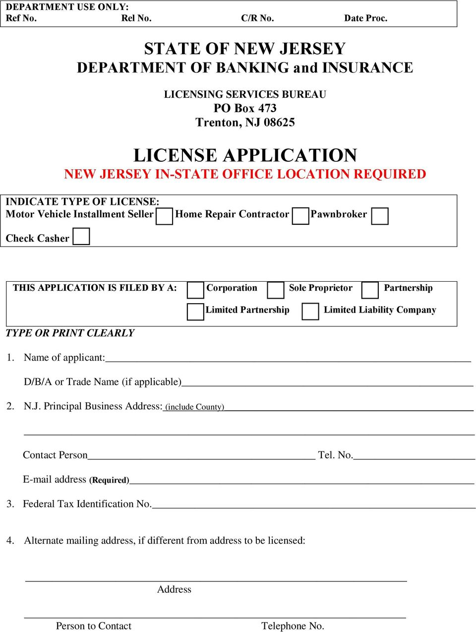 LICENSE: Motor Vehicle Installment Seller Home Repair Contractor Pawnbroker Check Casher THIS APPLICATION IS FILED BY A: Corporation Sole Proprietor Partnership Limited Partnership Limited