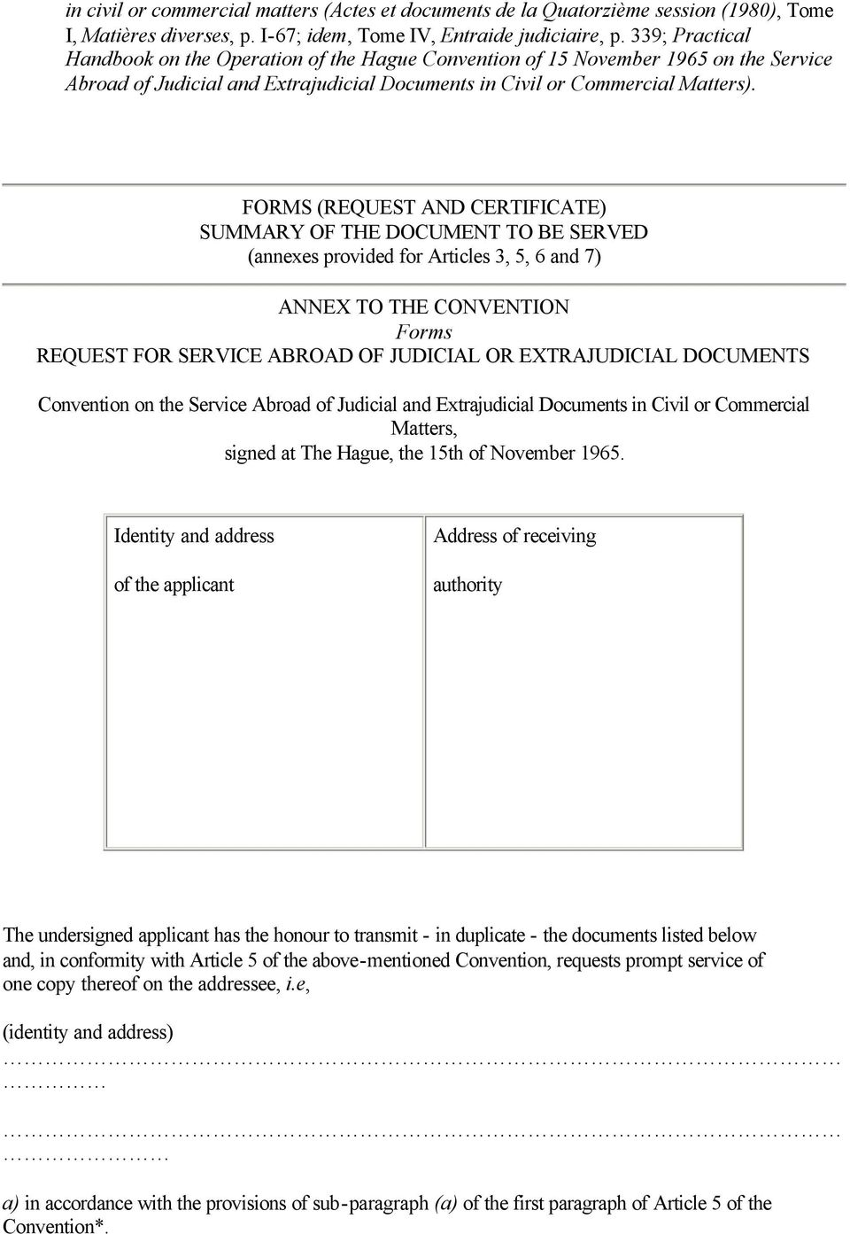 FORMS (REQUEST AND CERTIFICATE) SUMMARY OF THE DOCUMENT TO BE SERVED (annexes provided for Articles 3, 5, 6 and 7) ANNEX TO THE CONVENTION Forms REQUEST FOR SERVICE ABROAD OF JUDICIAL OR