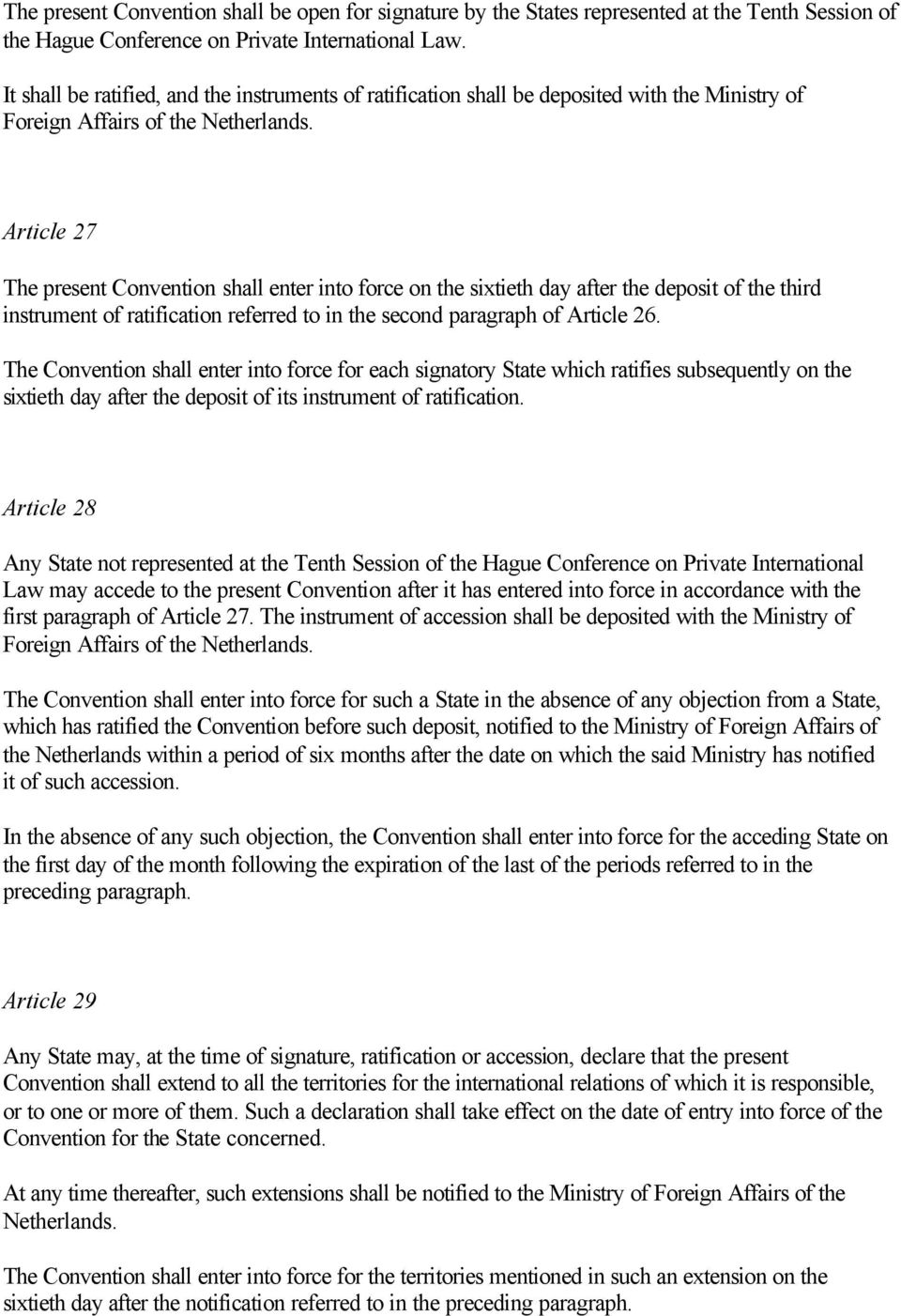 Article 27 The present Convention shall enter into force on the sixtieth day after the deposit of the third instrument of ratification referred to in the second paragraph of Article 26.