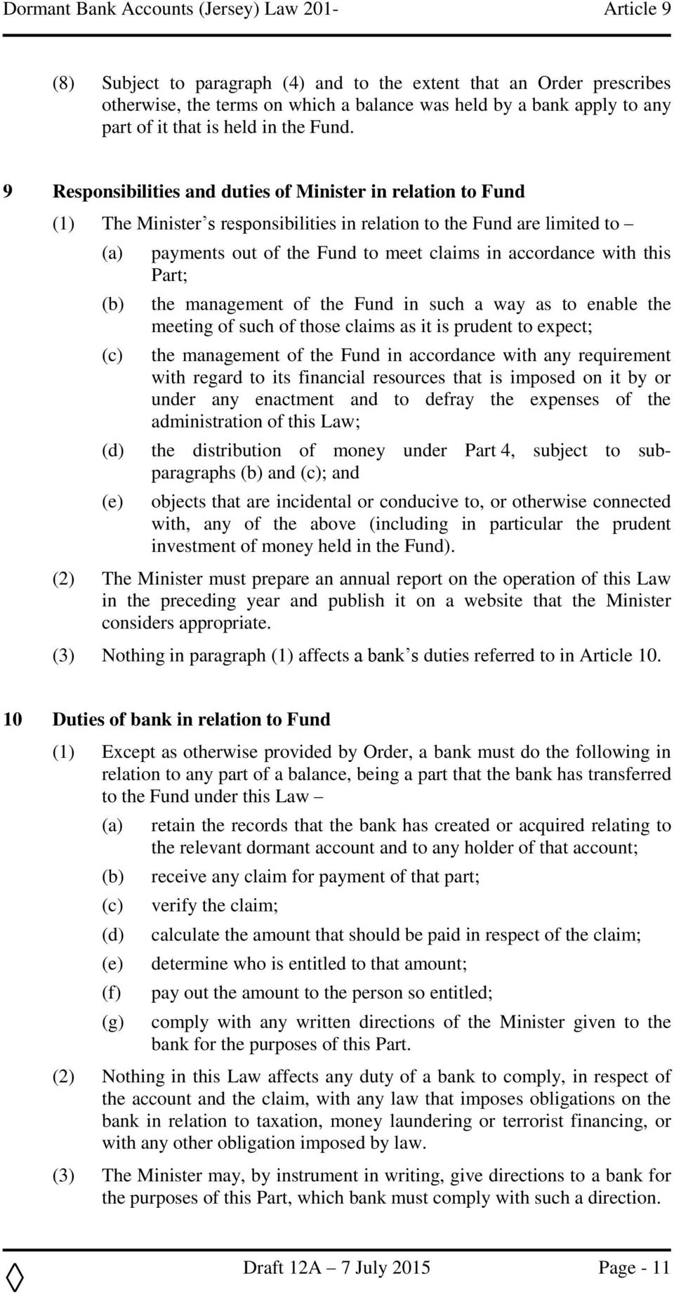 9 Responsibilities and duties of Minister in relation to Fund (1) The Minister s responsibilities in relation to the Fund are limited to (d) (e) payments out of the Fund to meet claims in accordance