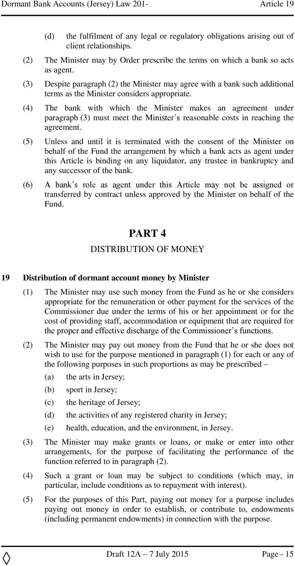 (3) Despite paragraph (2) the Minister may agree with a bank such additional terms as the Minister considers appropriate.