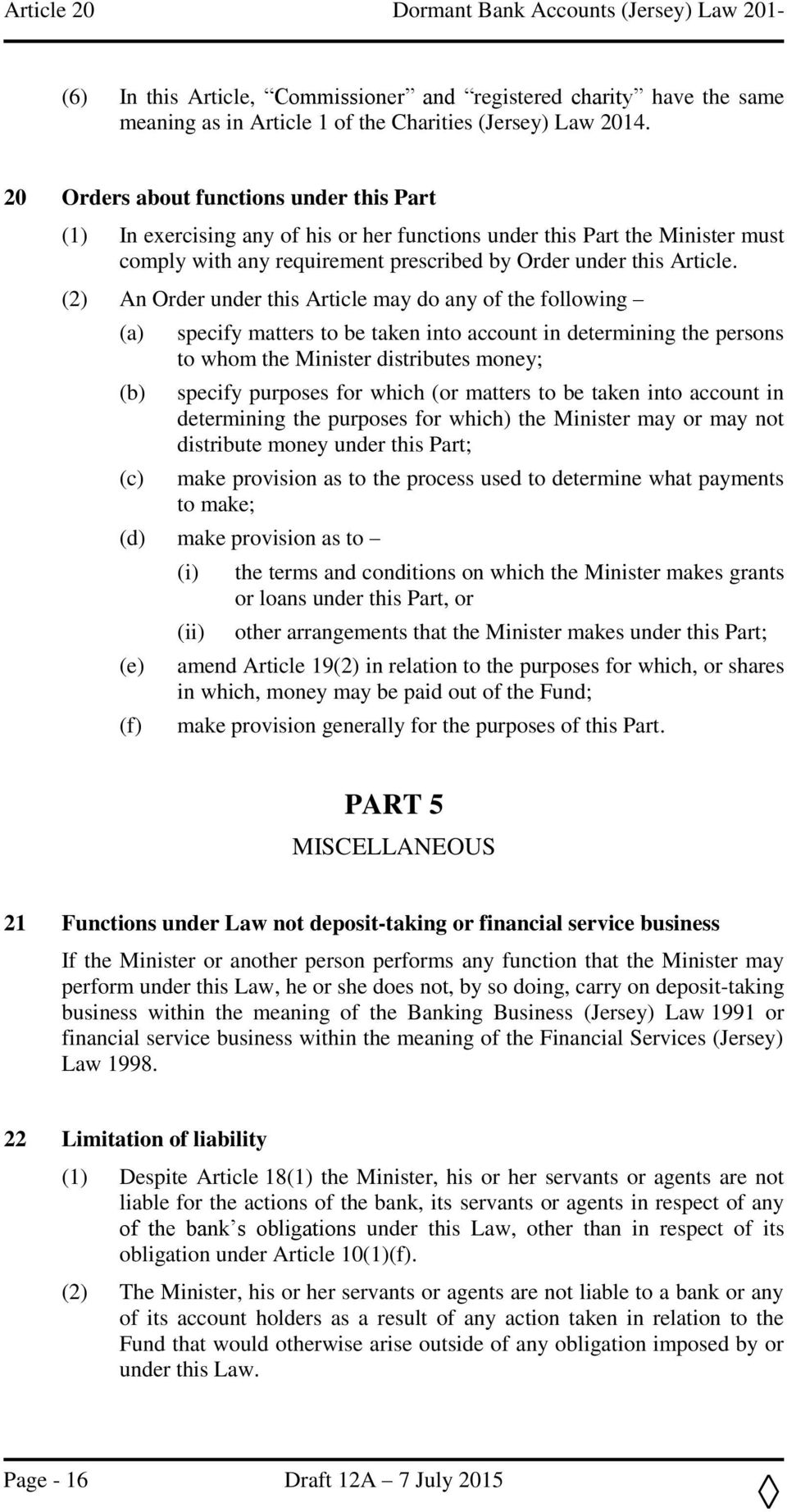 (2) An Order under this Article may do any of the following specify matters to be taken into account in determining the persons to whom the Minister distributes money; specify purposes for which (or