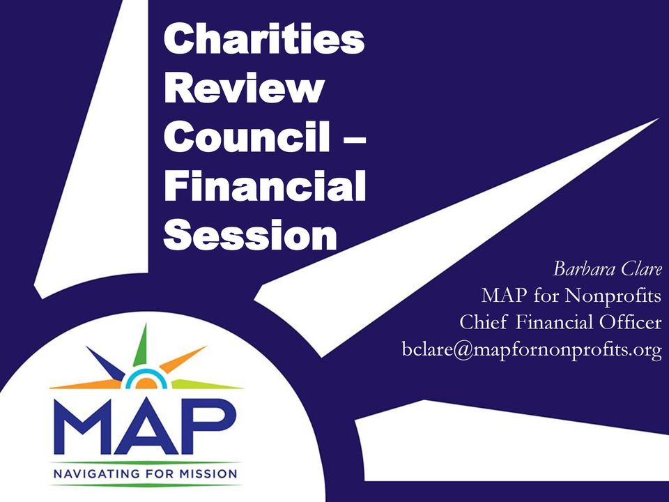 Charities Review Council Financial Session. Barbara Clare ... on map for science, map for states, map for writing, map for realtors, map for students, map for cities, map for travel, map for transportation, map for business, map for economy, map for leadership, map for food, map for history, map for community, map for marketing, map for taxes, map for health care,