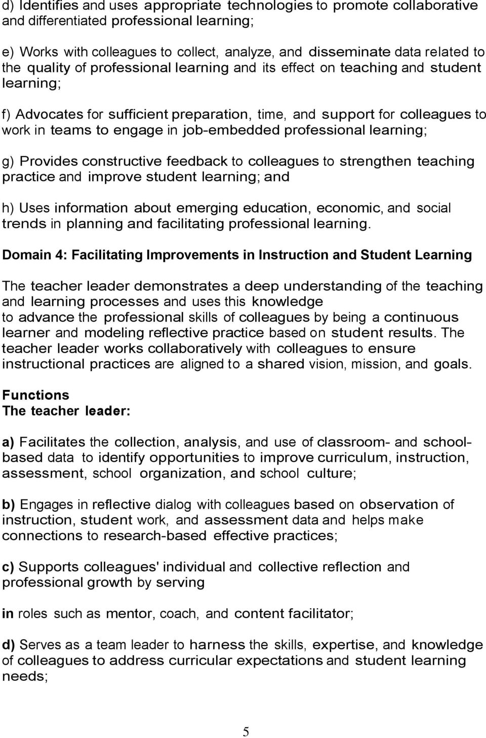professional learning; g) Provides constructive feedback to colleagues to strengthen teaching practice and improve student learning; and h) Uses information about emerging education, economic, and