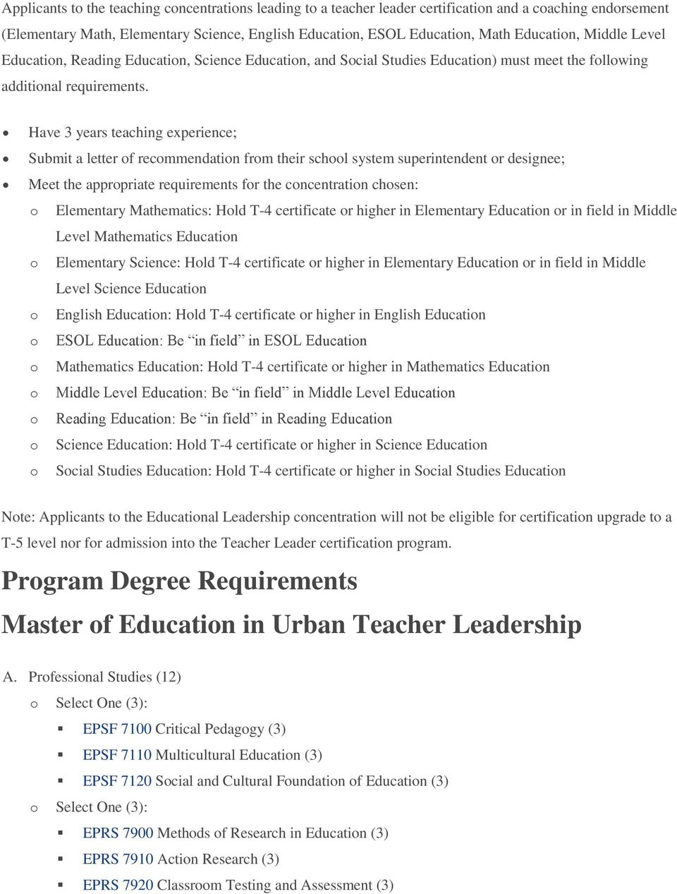 Have 3 years teaching experience; Submit a letter of recommendation from their school system superintendent or designee; Meet the appropriate requirements for the concentration chosen: o Elementary
