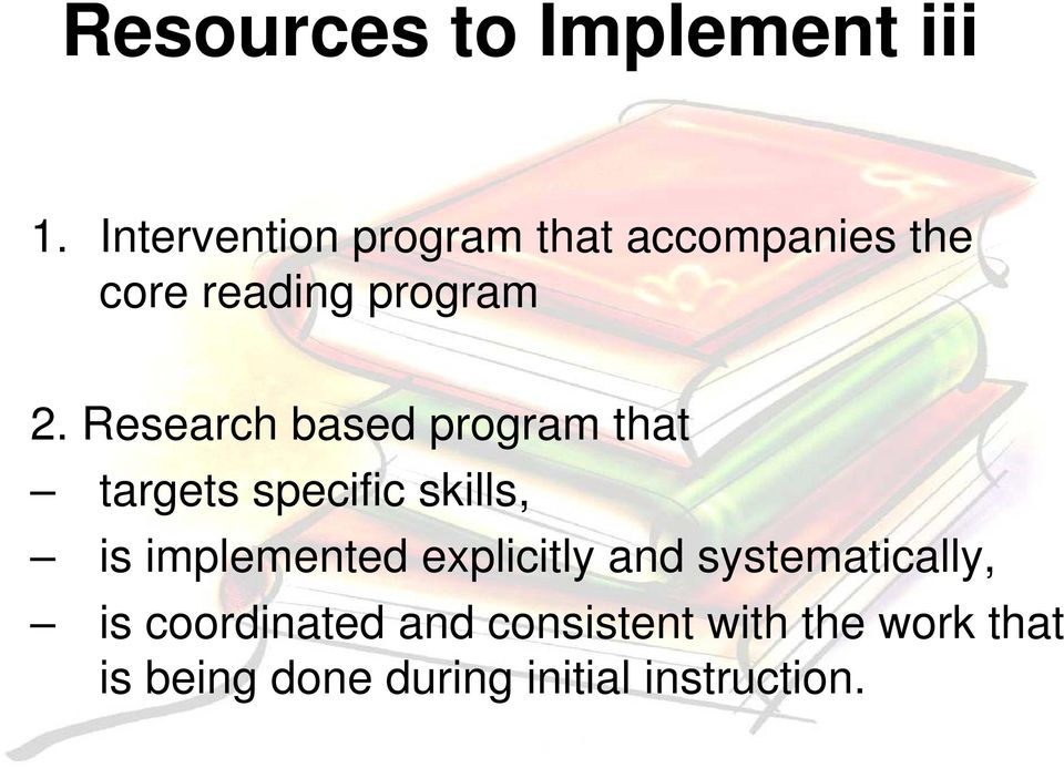 Research based program that targets specific skills, is implemented