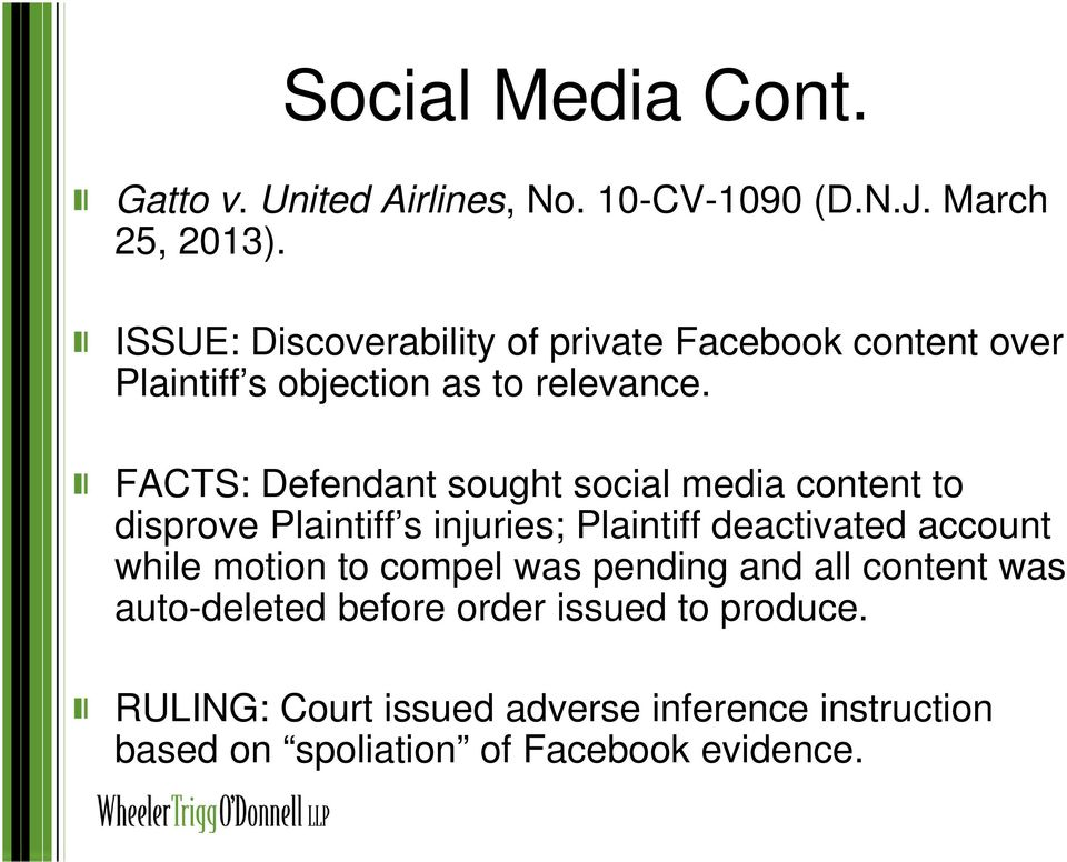 FACTS: Defendant sought social media content to disprove Plaintiff s injuries; Plaintiff deactivated account while
