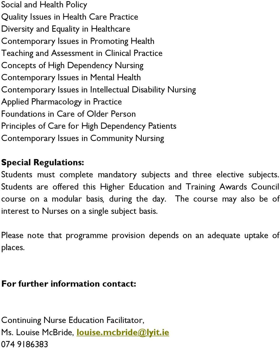 Care for High Dependency Patients Contemporary Issues in Community Nursing Special Regulations: Students must complete mandatory subjects and three elective subjects.