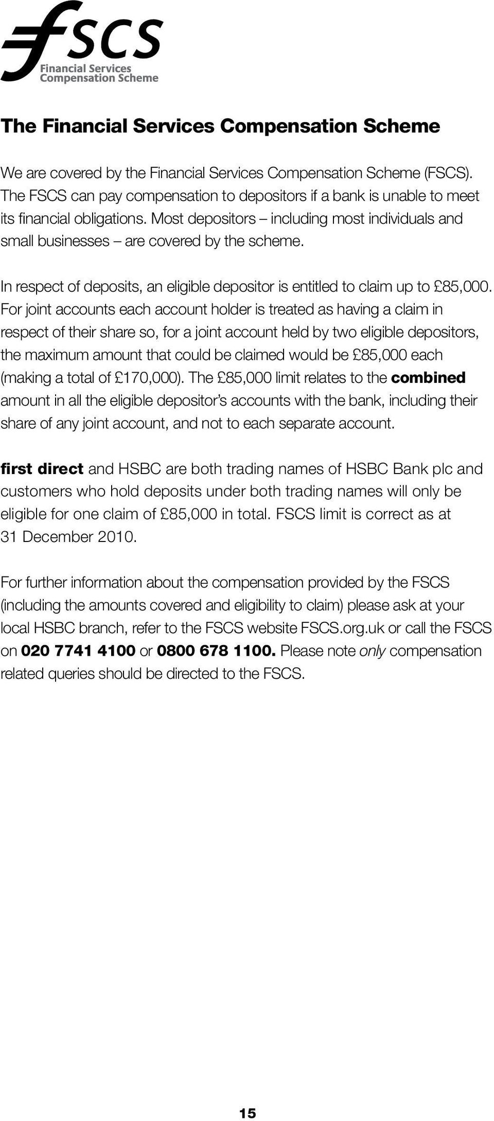 In respect of deposits, an eligible depositor is entitled to claim up to 85,000.