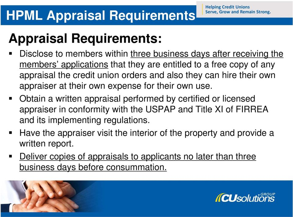 Obtain a written appraisal performed by certified or licensed appraiser in conformity with the USPAP and Title XI of FIRREA and its implementing regulations.