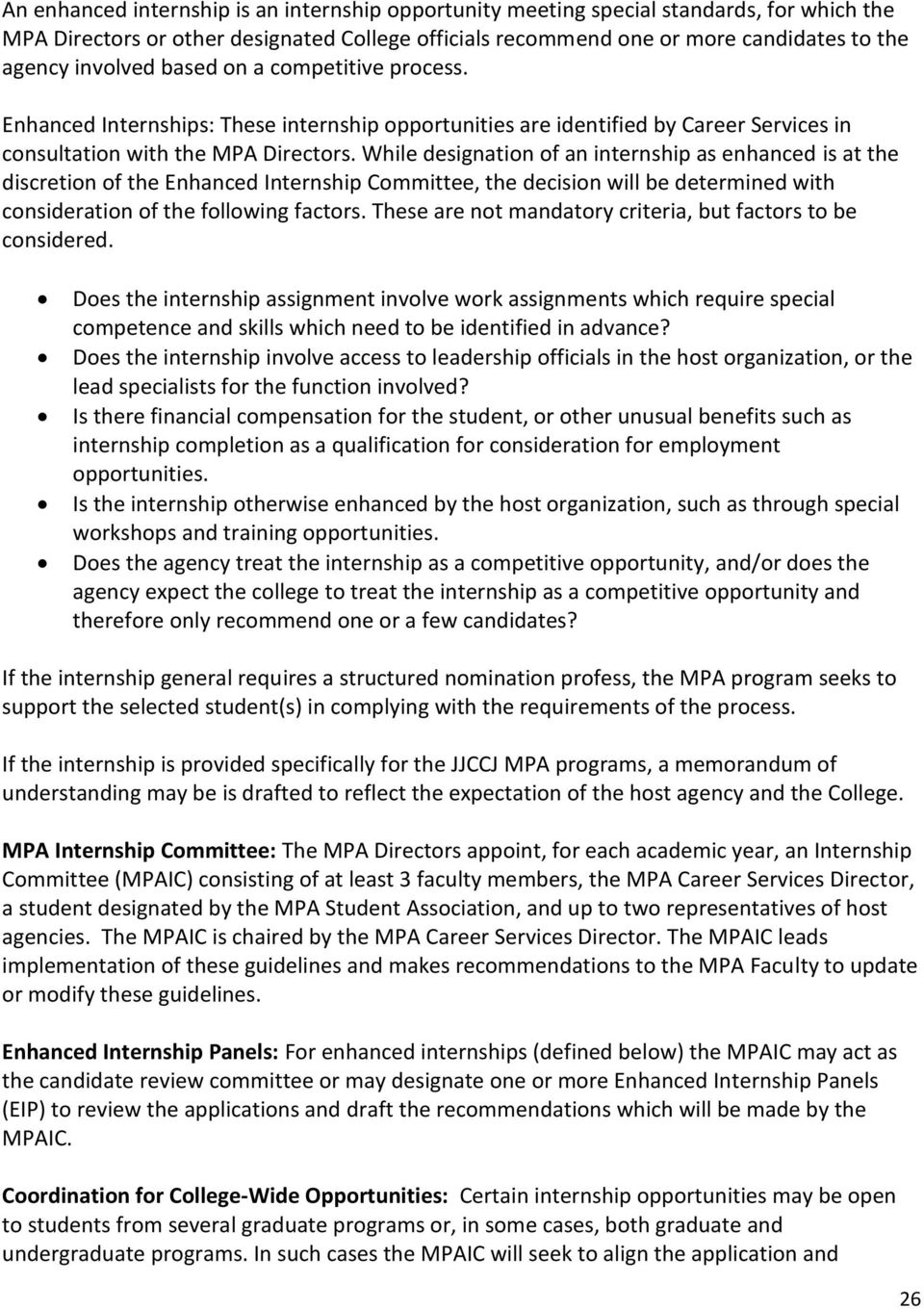 While designation of an internship as enhanced is at the discretion of the Enhanced Internship Committee, the decision will be determined with consideration of the following factors.